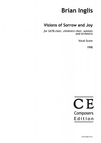 Brian Inglis: Visions of Sorrow and Joy for SATB choir, children's choir, soloists and orchestra