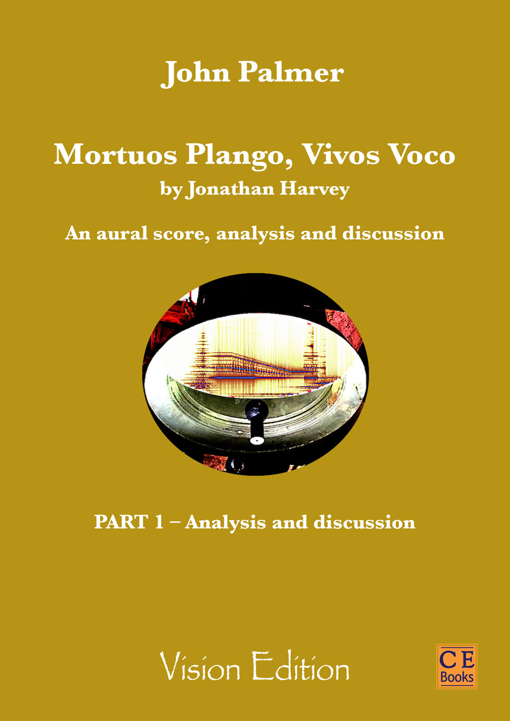 John Palmer: Mortuos Plango, Vivos Voco by Jonathan Harvey. An aural score, analysis and discussion