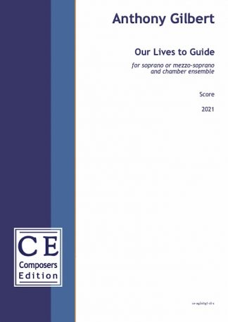 Anthony Gilbert: Our Lives to Guide for soprano or mezzo-soprano and chamber ensemble