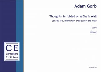 Adam Gorb: Thoughts Scribbled on a Blank Wall for bass solo, mixed choir, brass quintet and organ