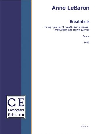 Anne LeBaron: Breathtails a song cycle in 21 breaths for baritone, shakuhachi and string quartet