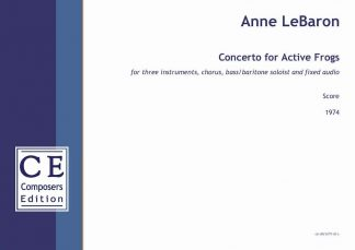 Anne LeBaron: Concerto for Active Frogs for three instruments, chorus, bass/baritone soloists and fixed audio