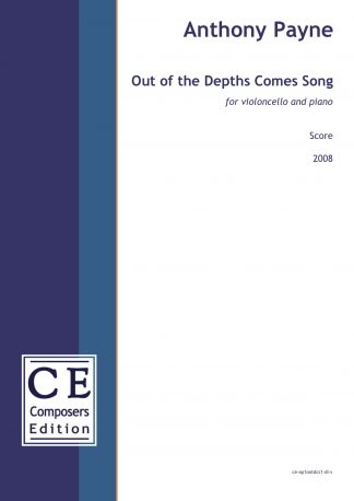 Anthony Payne: Out of the Depths Comes Song for violoncello and piano