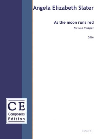 Angela Elizabeth Slater: As the moon runs red for solo trumpet