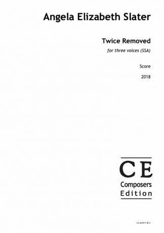 Angela Elizabeth Slater: Twice Removed for three voices (SSA)