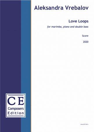 Aleksandra Vrebalov: Love Loops for marimba, piano and double bass