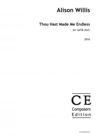 Alison Willis: Thou Hast Made Me Endless for SATB choir