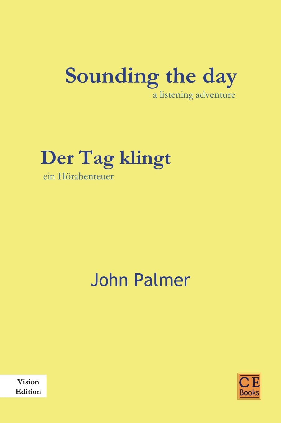John Palmer: Sounding the day / Der Tag klingt a listening adventure/ein Hörabenteuer