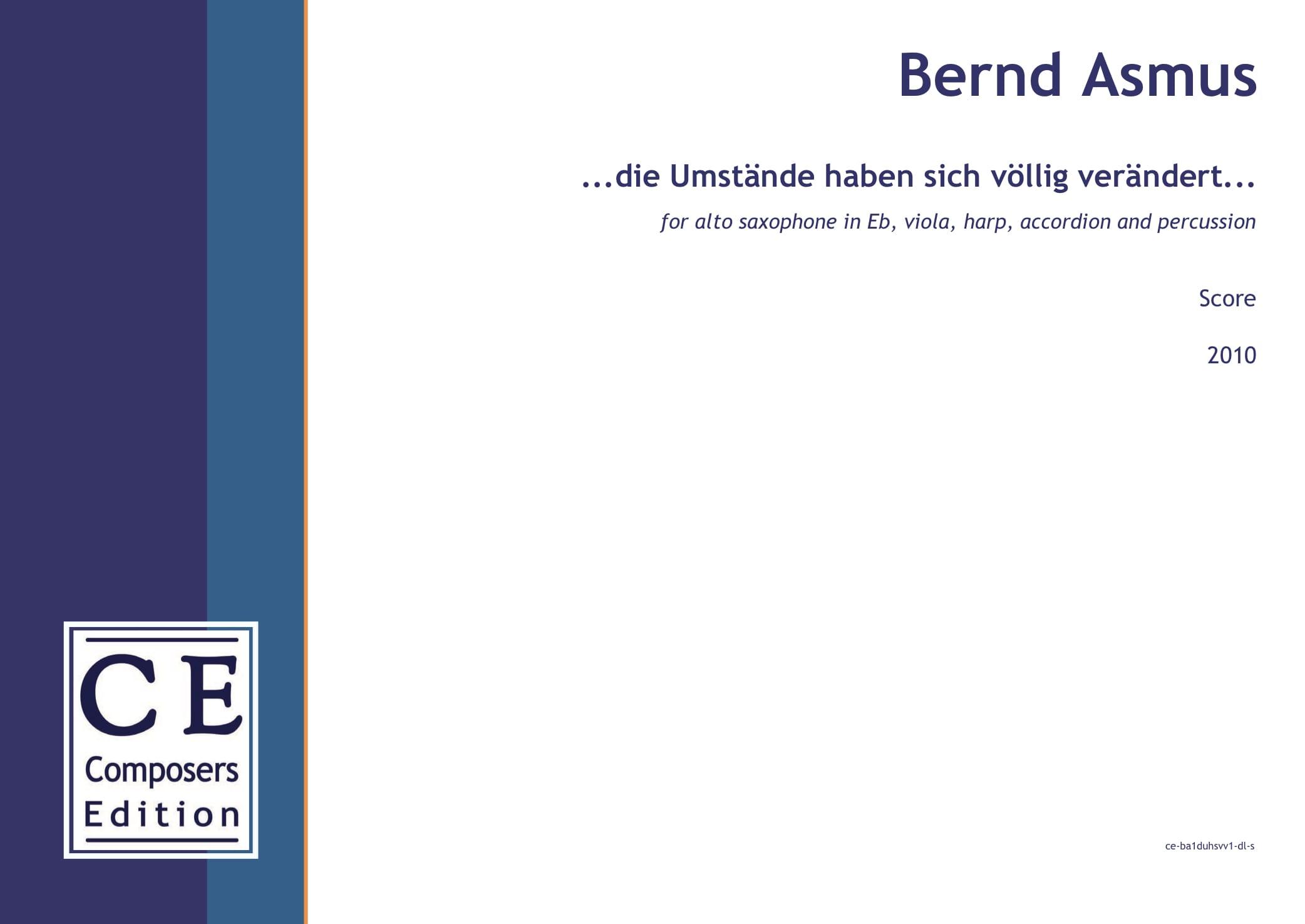 Bernd Asmus: ...die Umstände haben sich völlig verändert... for alto saxophone in Eb, viola, harp, accordion and percussion