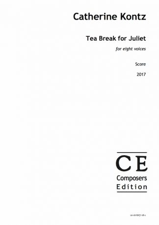 Catherine Kontz: Tea Break for Juliet for eight voices