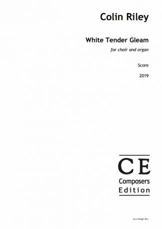 Colin Riley: White Tender Gleam for choir and organ