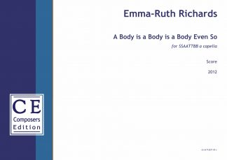 Emma-Ruth Richards: A Body is a Body is a Body Even So for SSAATTBB a capella