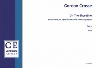 Gordon Crosse: On The Shoreline concertante for sopranino recorder and string septet