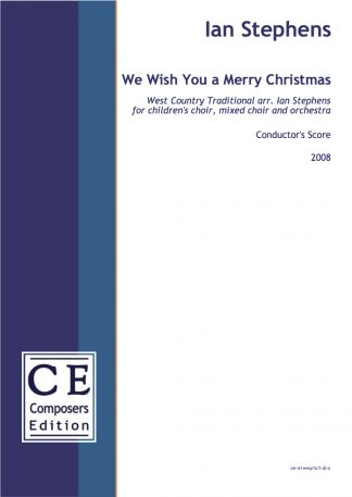 Ian Stephens: We Wish You a Merry Christmas West Country Traditional arr. Ian Stephens for children's choir, mixed choir and orchestra