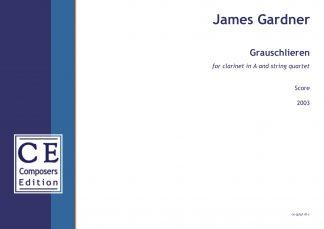 James Gardner: Grauschlieren for clarinet in A and string quartet