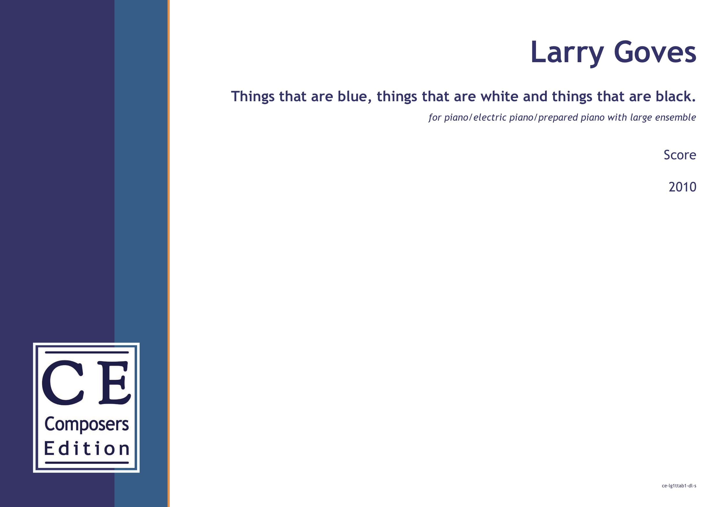 Larry Goves: Things that are blue, things that are white and things that are black. for piano/electric piano/prepared piano with large ensemble