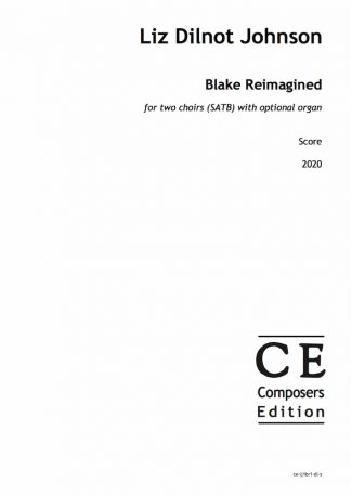 Liz Dilnot Johnson: Blake Reimagined for two choirs (SATB) with optional organ