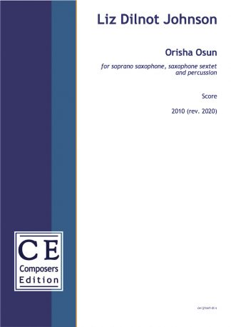Liz Dilnot Johnson: Orisha Osun for soprano saxophone, saxophone sextet and percussion