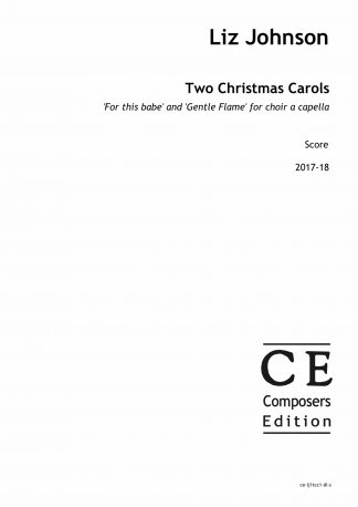 Liz Johnson: Two Christmas Carols 'For this babe' and 'Gentle Flame' for choir a capella