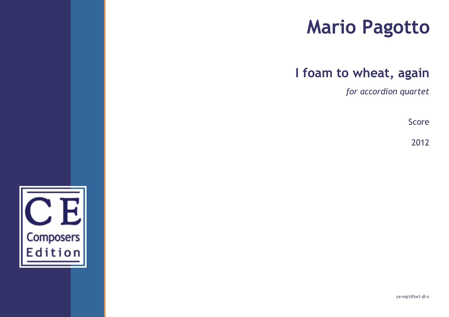 Mario Pagotto: I foam to wheat, again for accordion quartet
