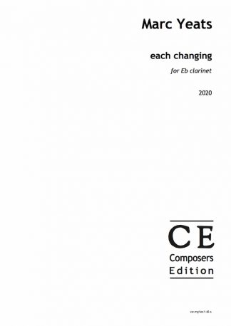 Marc Yeats: each changing for Eb clarinet