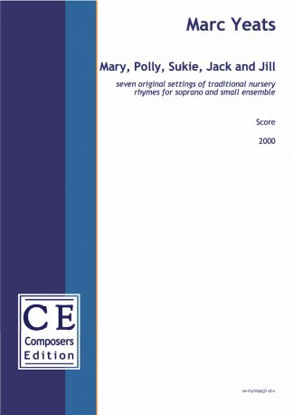 Marc Yeats: Mary, Polly, Sukie, Jack and Jill seven original settings of traditional nursery rhymes for soprano and small ensemble