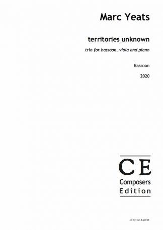 Marc Yeats: territories unknown trio for bassoon, viola and piano