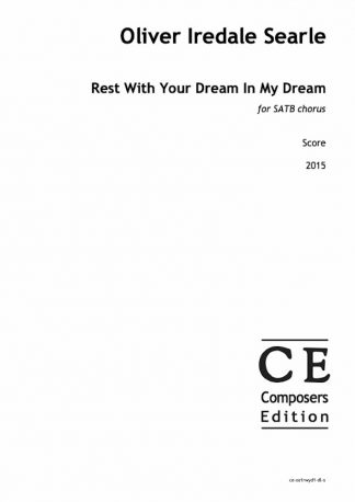 Oliver Iredale Searle: Rest With Your Dream In My Dream for SATB chorus