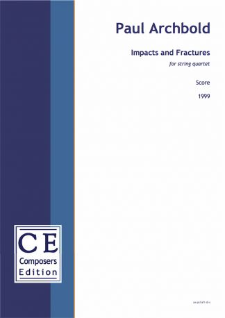 Paul Archbold: Impacts and Fractures for string quartet