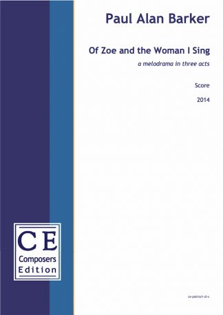 Paul Alan Barker: Of Zoe and the Woman I Sing a melodrama in three acts