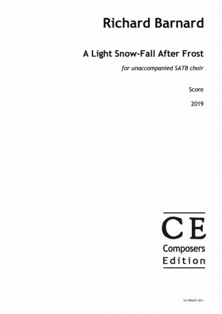 Richard Barnard: A Light Snow-Fall After Frost for unaccompanied SATB choir