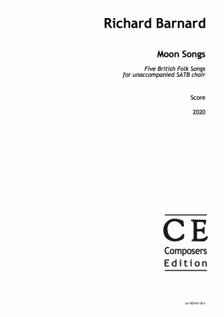 Richard Barnard: Moon Songs Five British Folk Songs for unaccompanied SATB choir