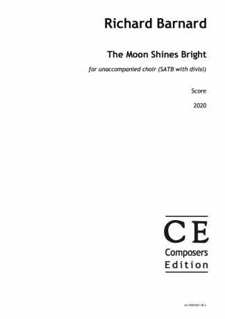 Richard Barnard: The Moon Shines Bright for unaccompanied choir (SATB with divisi)