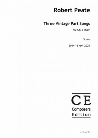 Robert Peate: Three Vintage Part Songs for SATB choir