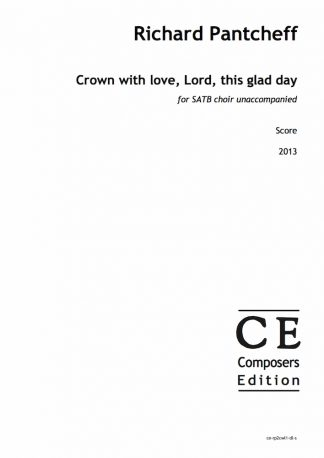 Richard Pantcheff: Crown with love, Lord, this glad day for SATB choir unaccompanied