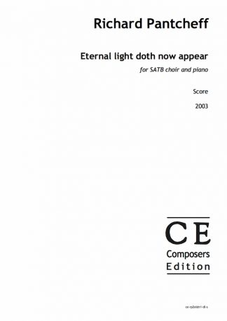 Richard Pantcheff: Eternal light doth now appear for SATB choir and piano