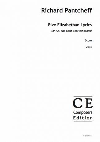 Richard Pantcheff: Five Elizabethan Lyrics for AATTBB choir unaccompanied