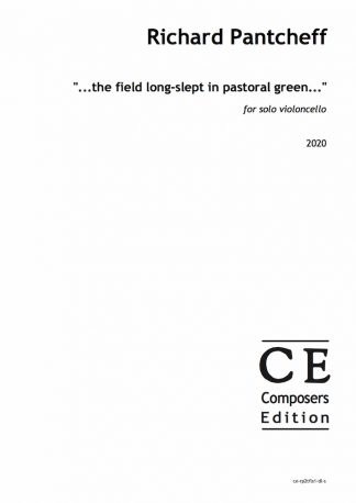 "Richard Pantcheff: ""...the field long-slept in pastoral green..."" for solo violoncello"