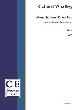 Richard Whalley: When the World's on Fire arranged for saxophone quartet