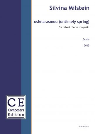 Silvina Milstein: ushnarasmou (untimely spring) for mixed chorus a capella