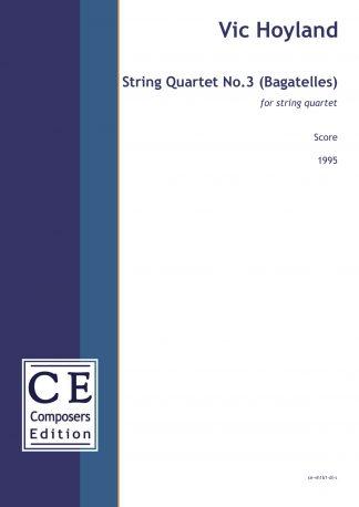 Vic Hoyland: String Quartet No.3 (Bagatelles) for string quartet